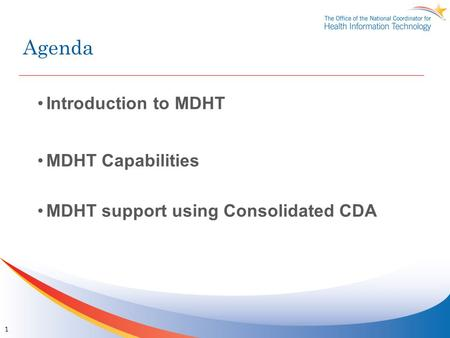 Agenda Introduction to MDHT MDHT Capabilities MDHT support using Consolidated CDA 1.
