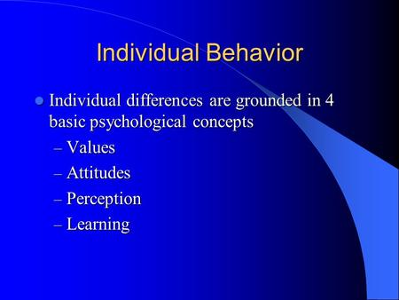 Individual Behavior Individual differences are grounded in 4 basic psychological concepts Individual differences are grounded in 4 basic psychological.