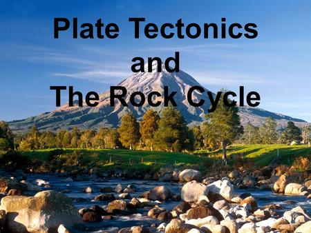 Plate Tectonics and The Rock Cycle. Three types of plate boundaries Divergent plate boundaries – Plates move apart from one another Convergent plate.