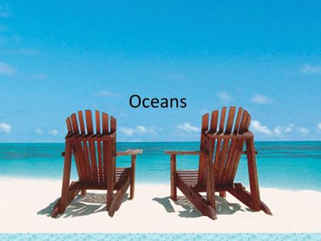 Oceans. 74% of the Earth's surface 3.5% Salinity Major oceans are: Pacific, Atlantic, Indian, Southern, Arctic Average depth of 3790 m (12,430 ft.) Color.