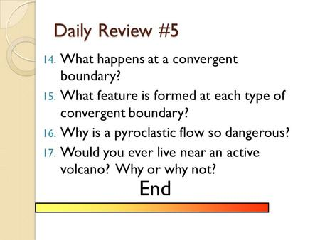 End Daily Review #5 What happens at a convergent boundary?