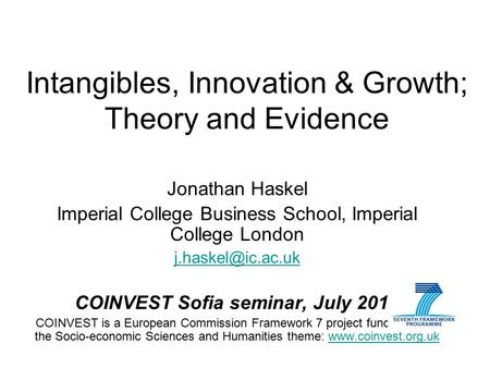 Intangibles, Innovation & Growth; Theory and Evidence Jonathan Haskel Imperial College Business School, Imperial College London COINVEST.