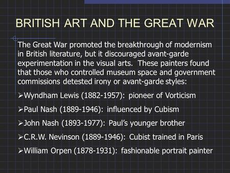 BRITISH ART AND THE GREAT WAR The Great War promoted the breakthrough of modernism in British literature, but it discouraged avant-garde experimentation.