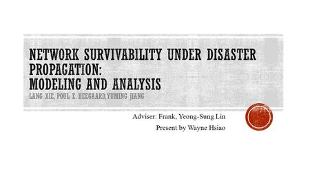 Adviser: Frank, Yeong-Sung Lin Present by Wayne Hsiao.