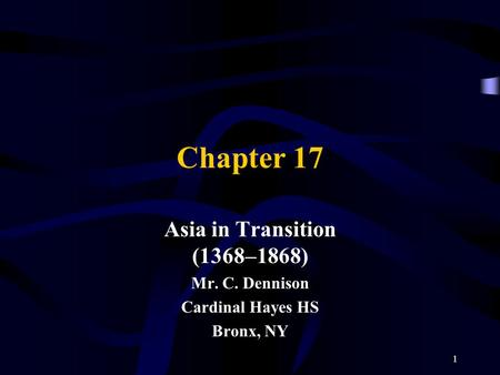 Chapter 17 Asia in Transition (1368–1868) Mr. C. Dennison