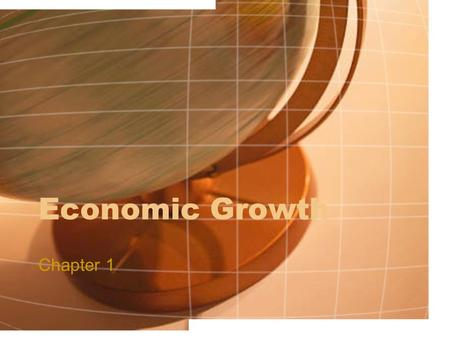 Economic Growth Chapter 1. What is Economic Growth? When an economy produces more goods and services, a greater GDP, as time goes by. Economic Growth.