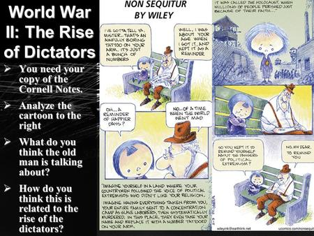 World War II: The Rise of Dictators  You need your copy of the Cornell Notes.  Analyze the cartoon to the right  What do you think the old man is talking.