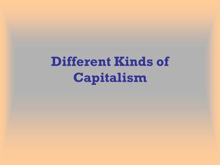 Different Kinds of Capitalism. Testing for Capitalism 1. Do people own the means of production?