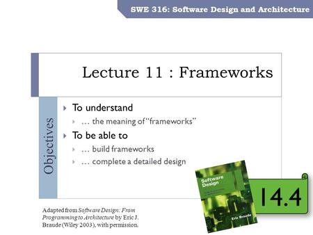 SWE 316: Software Design and Architecture – Dr. Khalid Aljasser Objectives Lecture 11 : Frameworks SWE 316: Software Design and Architecture  To understand.