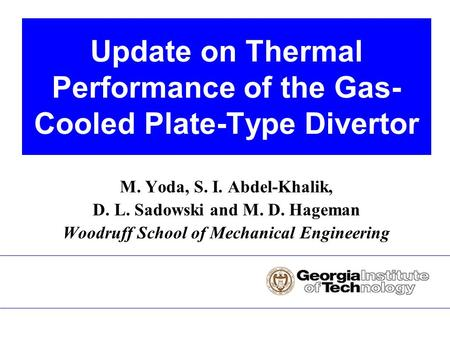 M. Yoda, S. I. Abdel-Khalik, D. L. Sadowski and M. D. Hageman Woodruff School of Mechanical Engineering Update on Thermal Performance of the Gas- Cooled.