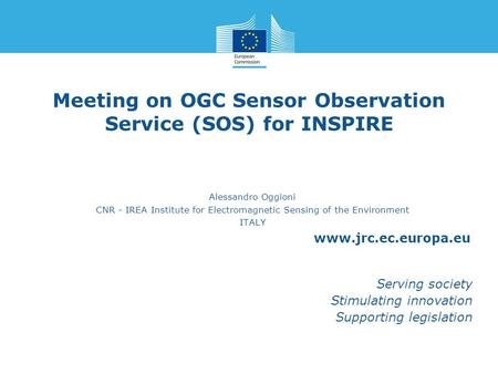 Www.jrc.ec.europa.eu Serving society Stimulating innovation Supporting legislation Meeting on OGC Sensor Observation Service (SOS) for INSPIRE Alessandro.