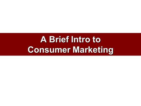 A Brief Intro to Consumer Marketing. A Model of Buyer Behavior Buyer's Characteristics Buyer's Decision Process Buyer's Decisions Product choice Brand.