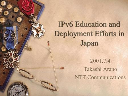 IPv6 Education and Deployment Efforts in Japan 2001.7.4 Takashi Arano NTT Communications.
