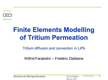 1 Wilfrid Farabolini Club Castem 26 nov. 04 Direction de l'Energie Nucléaire Finite Elements Modelling of Tritium Permeation Tritium diffusion and convection.