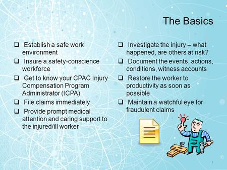 The Basics  Establish a safe work environment  Insure a safety-conscience workforce  Get to know your CPAC Injury Compensation Program Administrator.