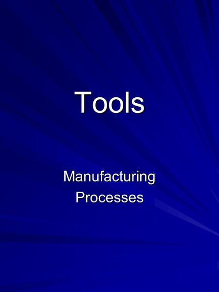 Tools ManufacturingProcesses. Outline Types of Tools Tool Geometry Cutting Fluids EffectsTypes Tool Wear FormsCauses Failure Modes Critical Parameters.