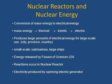 Nuclear Reactors and Nuclear Energy Conversion of mass-energy to electrical energy mass-energy  thermal  kinetic  electric Produces large amounts of.