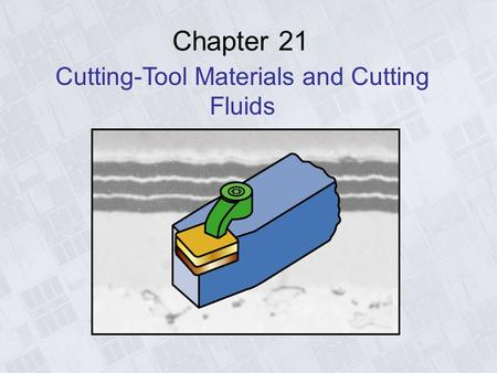 Chapter 21 <strong>Cutting</strong>-<strong>Tool</strong> Materials and <strong>Cutting</strong> Fluids.