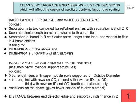 ATLAS SLHC UPGRADE ENGINEERING – LIST OF DECISIONS which will affect the design of auxiliary systems layout and routing BASIC LAYOUT FOR BARREL and WHEELS.