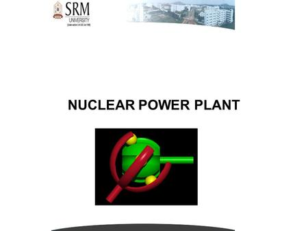 NUCLEAR POWER PLANT. NUCLEAR FUEL  Nuclear fuel is any material that can be consumed to derive nuclear energy. The most common type of nuclear fuel is.