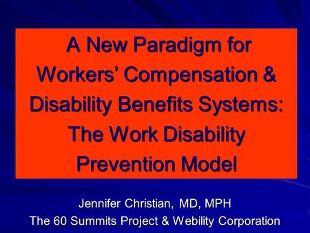 A New Paradigm for Workers' Compensation & Disability Benefits Systems: The Work Disability Prevention Model A New Paradigm for Workers' Compensation &