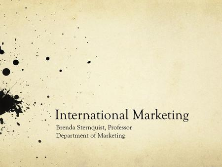 International Marketing Brenda Sternquist, Professor Department of Marketing.