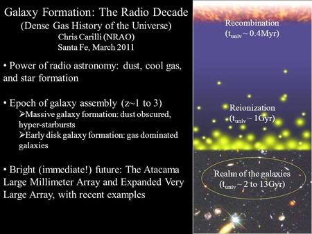 ESO Galaxy Formation: The Radio Decade (Dense Gas History of the Universe) Chris Carilli (NRAO) Santa Fe, March 2011 Power of radio astronomy: dust, cool.