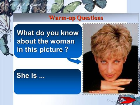 Warm-up Questions What do you know about the woman in this picture ? She is...