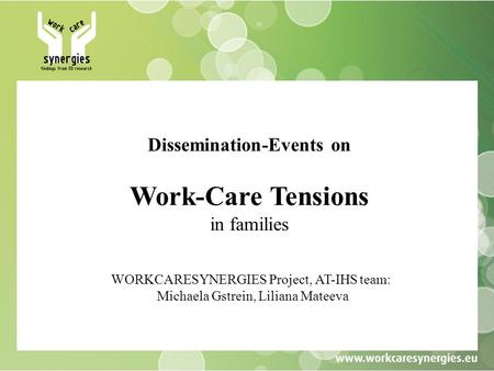 Dissemination-Events on Work-Care Tensions in families WORKCARESYNERGIES Project, AT-IHS team: Michaela Gstrein, Liliana Mateeva.