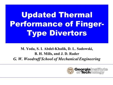M. Yoda, S. I. Abdel-Khalik, D. L. Sadowski, B. H. Mills, and J. D. Rader G. W. Woodruff School of Mechanical Engineering Updated Thermal Performance of.