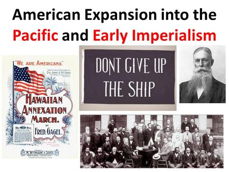 American Expansion into the Pacific and Early Imperialism.