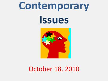 Contemporary Issues October 18, 2010. Technology Report Presentations Introducing…… 1. Debbie!!!! 2. Ashley!!!! Clap! Clap! Clap! Applause!!!!