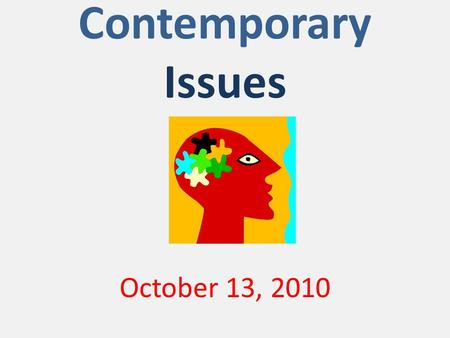 Contemporary Issues October 13, 2010. Technology Report Presentations Introducing…… 1. Morgan!!!! 2. Elizabeth!!!! Clap! Clap! Clap! Applause!!!!