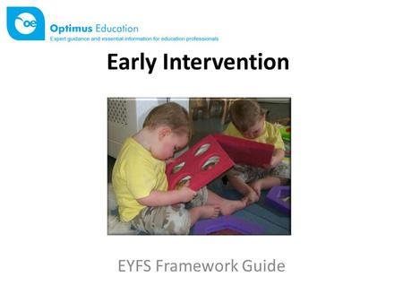 Early Intervention EYFS Framework Guide. Early intervention The emphasis placed on early intervention strategies – addressing issues early on in a child's.