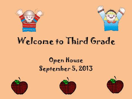 Welcome to Third Grade Open House September 5, 2013.