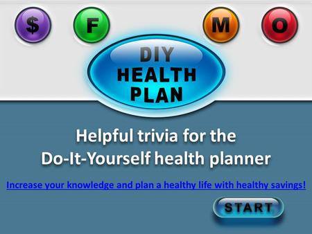 Click to jump back to the Trivia machine Helpful trivia for the Do-It-Yourself health planner Increase your knowledge and plan a healthy life with healthy.