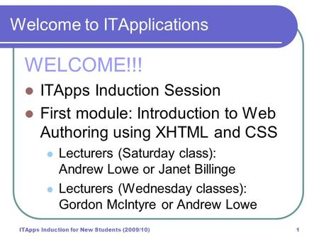ITApps Induction for New Students (2009/10)1 Welcome to ITApplications WELCOME!!! ITApps Induction Session First module: Introduction to Web Authoring.
