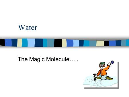 Water The Magic Molecule…...