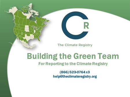 Building the Green Team For Reporting to the Climate Registry (866) 523-0764 x3