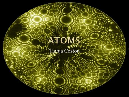 Tiahja Coston.  Atoms are a major part in any object that exists in our world. Seeing as atoms make up that important thing we call matter, we would.