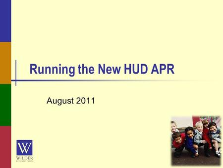 Running the New HUD APR August 2011. wilderresearch.org Webinar Use the questions section in the bar on the right to ask questions ─ We will do our best.