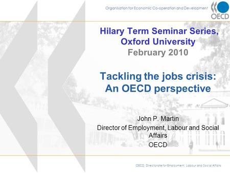 OECD, Directorate for Employment, Labour and Social Affairs Organisation for Economic Co-operation and Development Hilary Term Seminar Series, Oxford University.