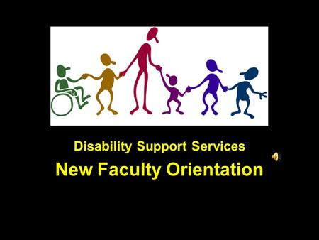 Disability Support Services New Faculty Orientation.