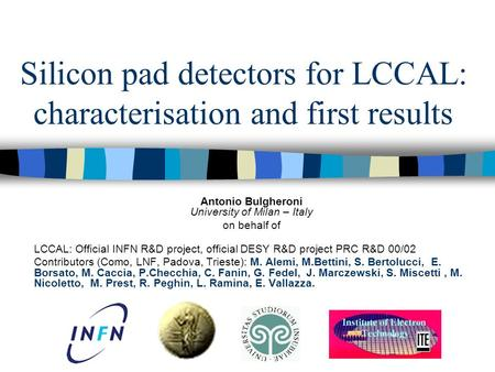 Silicon pad detectors for LCCAL: characterisation and first results Antonio Bulgheroni University of Milan – Italy on behalf of LCCAL: Official INFN R&D.