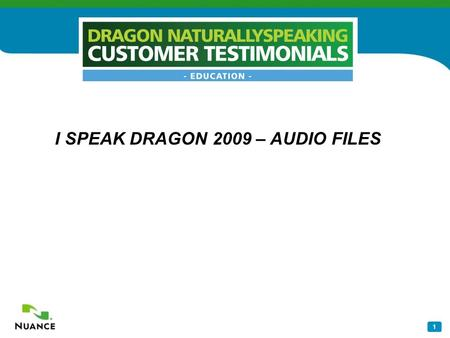"1 I SPEAK DRAGON 2009 – AUDIO FILES. 2 Dragon Customer Judith Peavey ""I run an assistive technology assessment center located in a rehabilitation hospital."