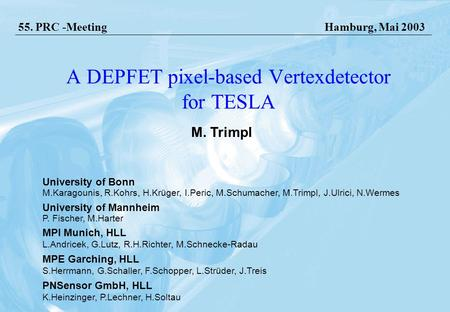 Hamburg, 07.05.2003 Marcel Trimpl, Bonn University A DEPFET pixel-based Vertexdetector for TESLA 55. PRC -MeetingHamburg, Mai 2003 M. Trimpl University.
