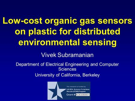 Low-cost organic gas sensors on plastic for distributed environmental sensing Vivek Subramanian Department of Electrical Engineering and Computer Sciences.