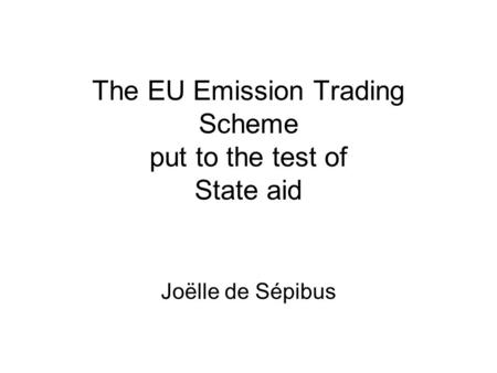 The EU Emission Trading Scheme put to the test of State aid Joëlle de Sépibus.