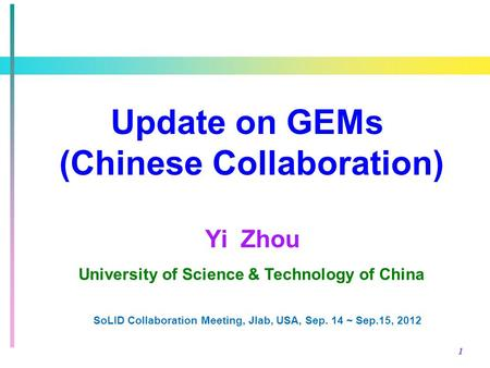 1 Update on GEMs (Chinese Collaboration) University of Science & Technology of China Yi Zhou SoLID Collaboration Meeting, Jlab, USA, Sep. 14 ~ Sep.15,