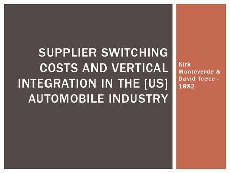 Kirk Monteverde & David Teece - 1982 SUPPLIER SWITCHING COSTS AND VERTICAL INTEGRATION IN THE [US] AUTOMOBILE INDUSTRY.